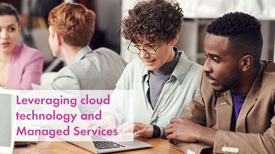 Leveraging Cloud technology and Managed Services