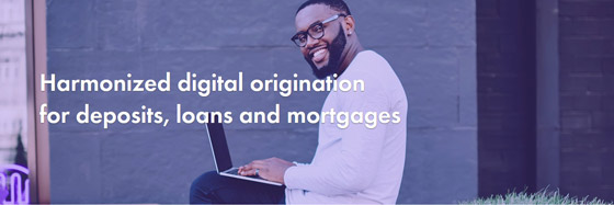 Harmonized digital origination for deposits, loans and mortgages