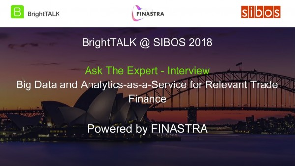 BrightTALK @ Sibos 2018: [Ask the Expert] Big Data and Analytics-as-a-Service for Relevant Trade Finance