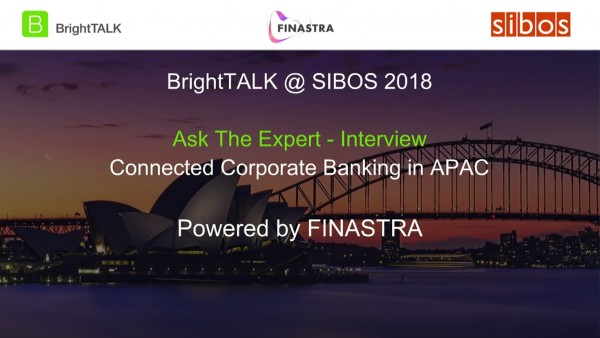 BrightTALK @ Sibos 2018: [Ask the Expert] Connected Corporate Banking in APAC