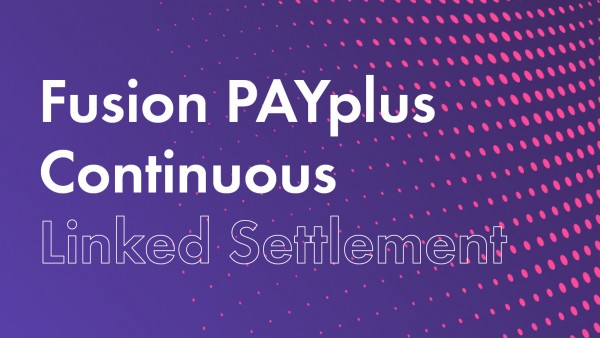 Fusion PAYplus Continuous Linked Settlement