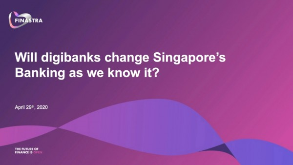 Will digibanks change Singapore's Banking as we know it?