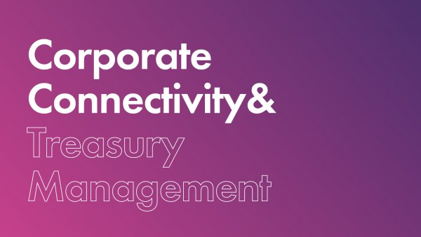 Corporate Connectivity and Treasury Management