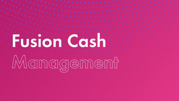 Fusion Cash Management