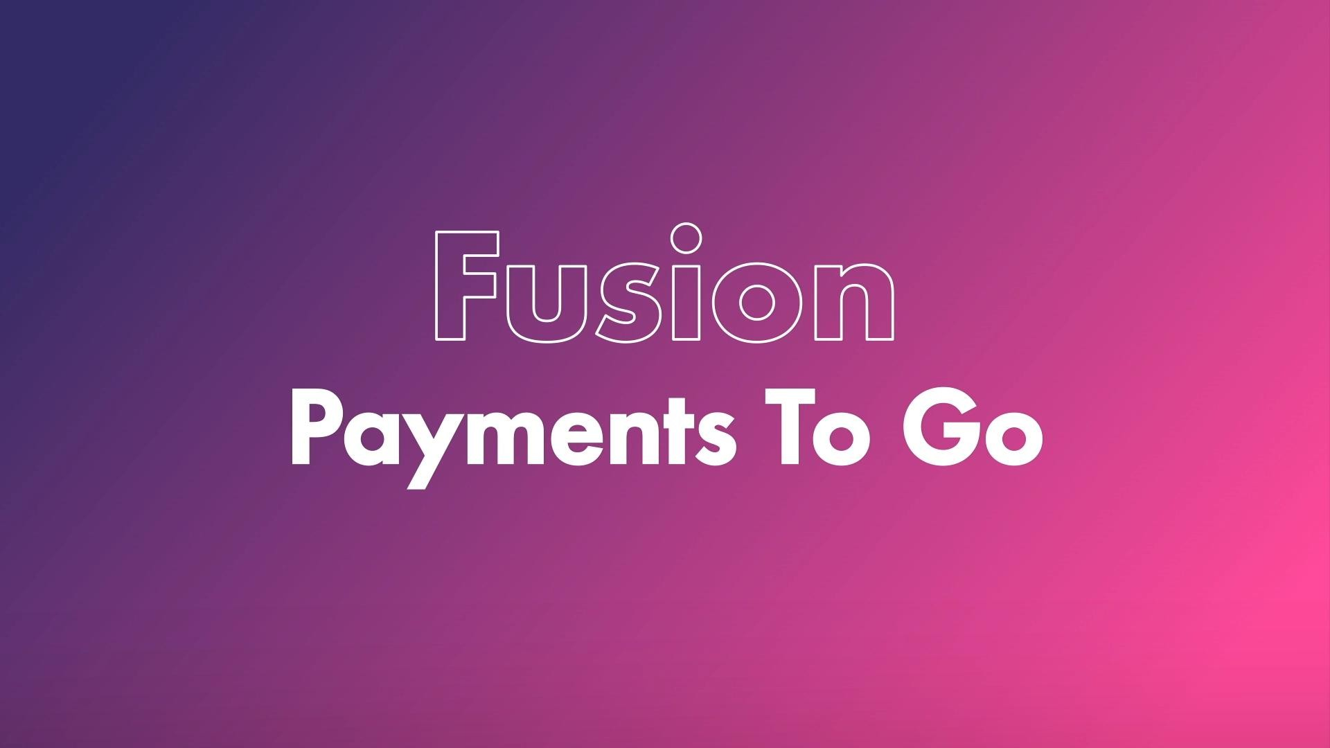 Fusion Payments To Go – Overview Animation