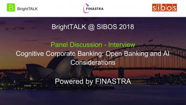 BrightTALK @ Sibos 2018: [Panel] Cognitive Corporate Banking: Open Banking and AI Considerations