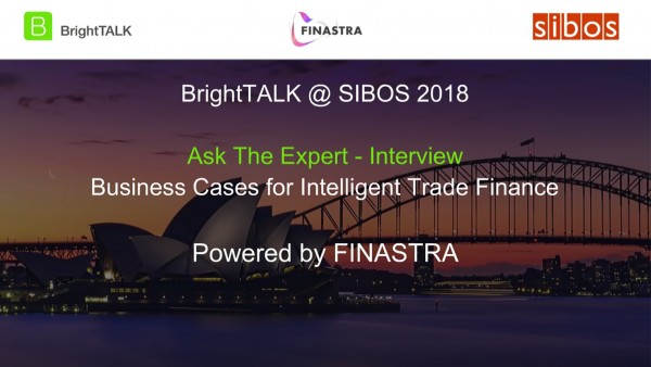 BrightTALK @ Sibos 2018: [Ask the Expert] Business Cases for Intelligent Trade Finance