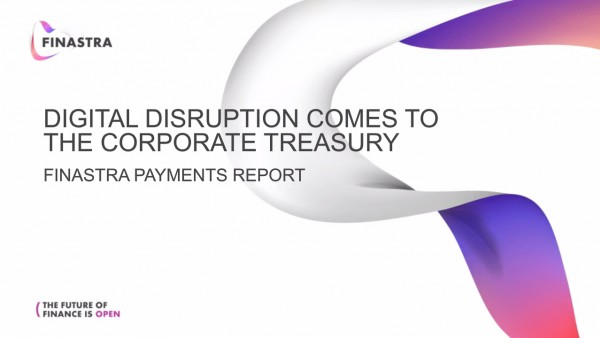 Finastra Payments Report: Digital disruption comes to the Corporate Treasury