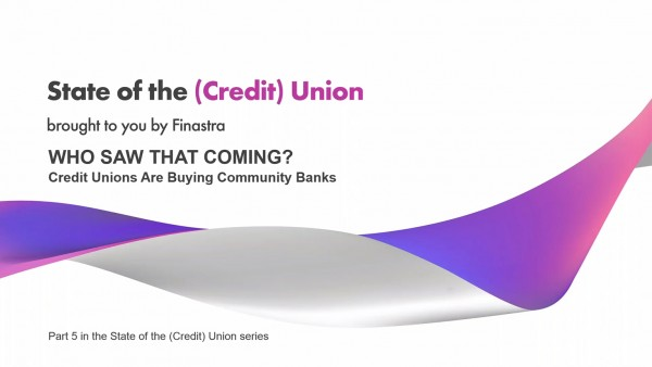 State of the (Credit) Union, Part #5 - Who Saw That Coming? Credit Unions are Buying Community Banks
