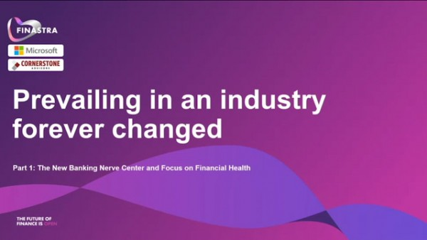 Prevailing in an industry forever changed, Part 1: The new banking nerve center and focus on financial health