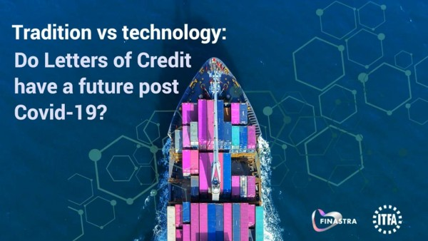 Tradition vs technology: Do Letters of Credit have a future post Covid-19?