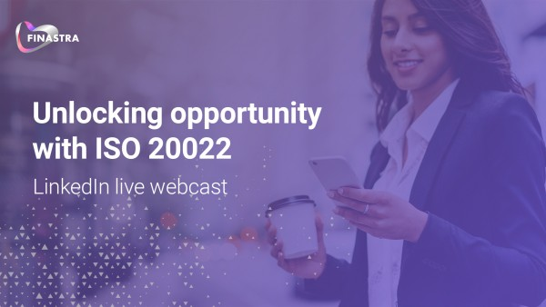 Unlocking opportunity with ISO 20022